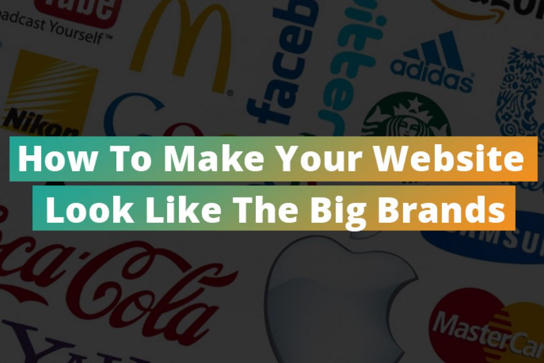 How-To-Make-Your-Website-Look-Like-The-Big-Brands-1